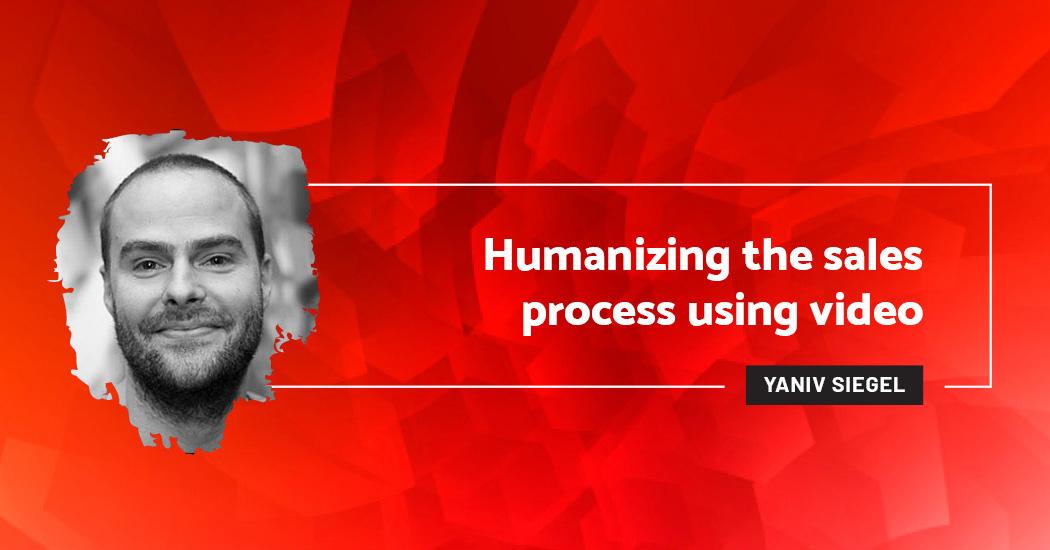 Humanizing the sales process using video - Yaniv Siegel