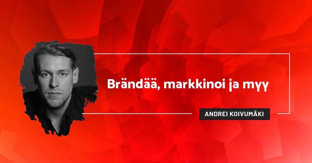 Brändää, markkinoi ja myy - Andrei Koivumäki