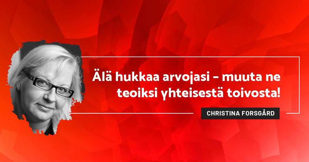 Älä hukkaa arvojasi - muuta ne teoiksi yhteisestä toivosta! - Christina Forsgård