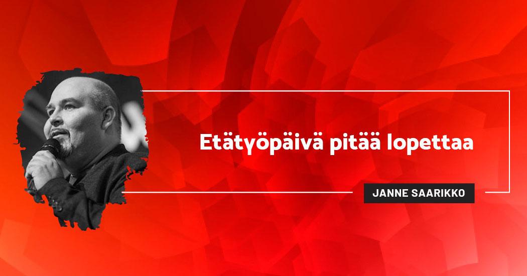 Etätyöpäivä pitää lopettaa - Janne Saarikko