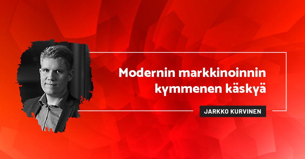 Modernin markkinoinnin kymmenen käskyä - Jarkko Kurvinen