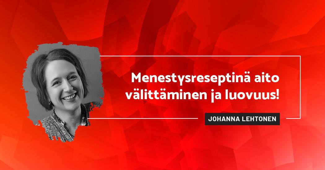 Menestysreseptinä aito välittäminen ja luovuus! - Johanna Lehtonen