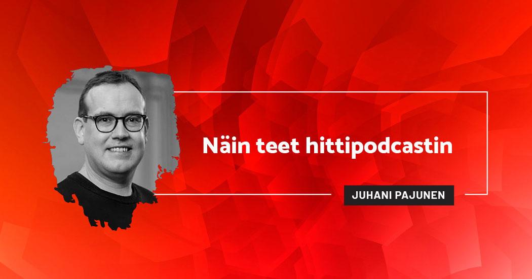 Näin teet hittipodcastin - Juhani Pajunen