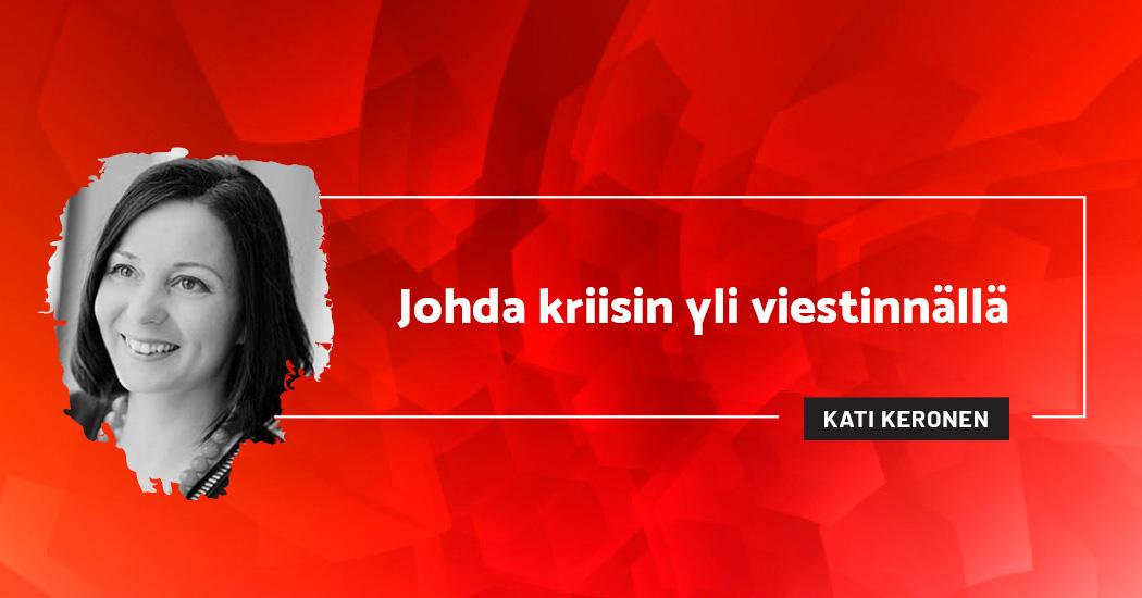 Johda kriisin yli viestinnällä - Kati Keronen