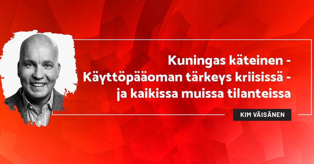 Käyttöpääoman tärkeys kriisissä - ja kaikissa muissa tilanteissa - Kim Väisänen