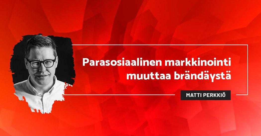 Parasosiaalinen markkinointi muuttaa brändäystä - Matti Perkkiö