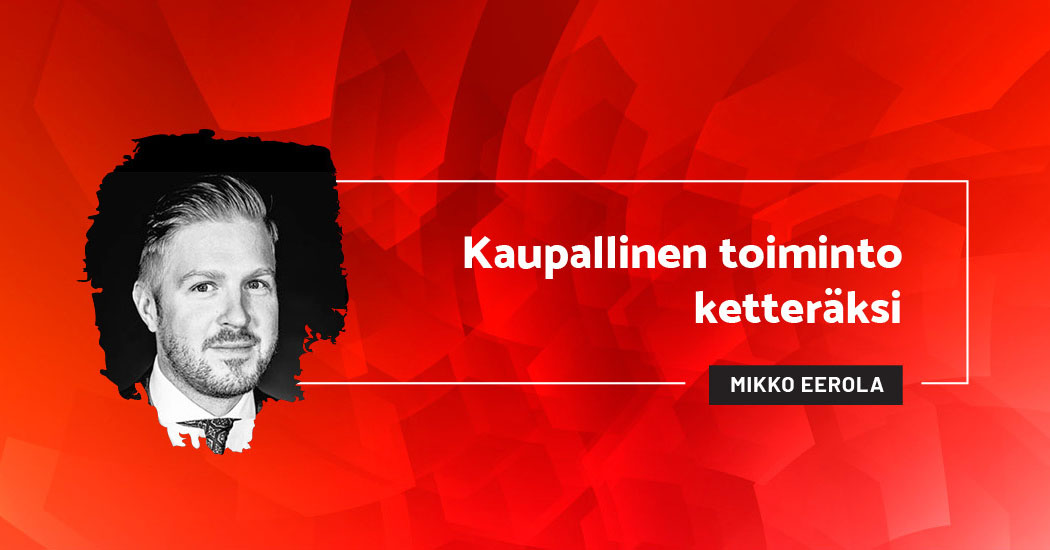 Kaupallinen toiminto ketteräksi - Mikko Eerola