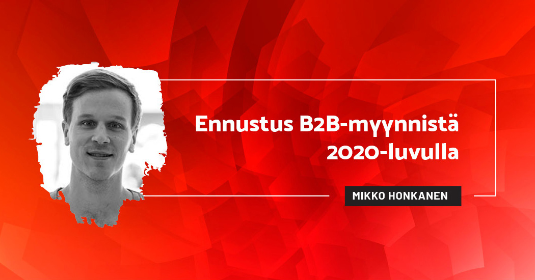 Ennustus B2B-myynnista 2020-luvulla - Mikko Honkanen