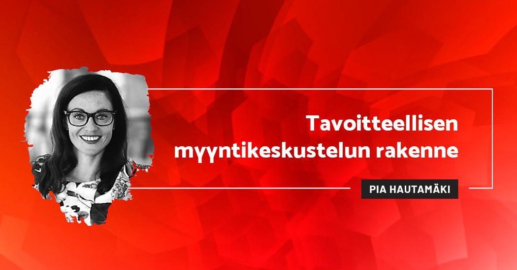 Tavoitteellisen myyntikeskustelun rakenne - Pia Hautamäki