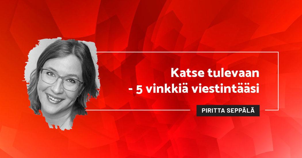 Katse tulevaan - 5 vinkkiä viestintääsi - Piritta Seppälä
