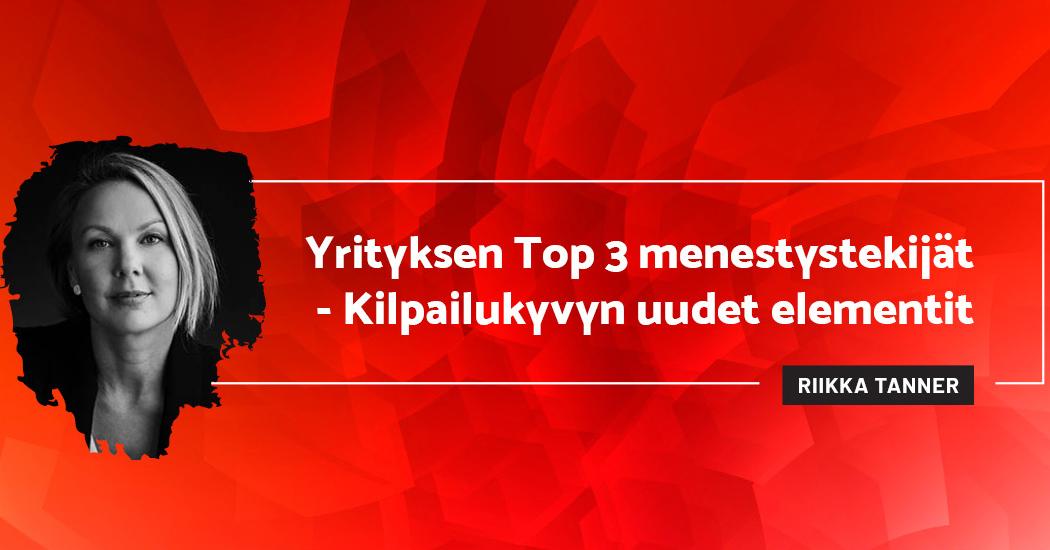 Yrityksen Top 3 menestystekijät - Kilpailukyvyn uudet elementit - Riikka Tanner