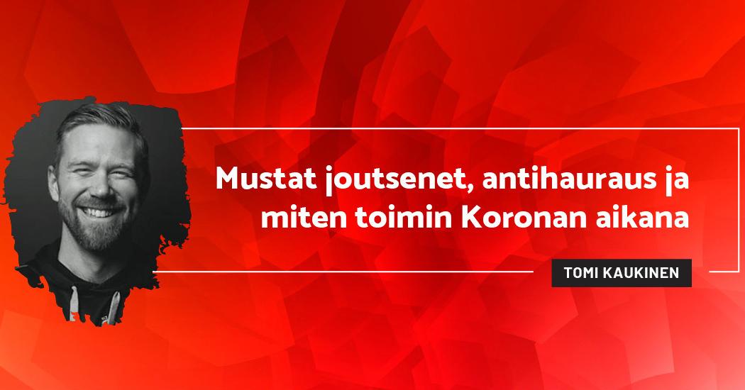 Mustat joutsenet, antihauraus ja miten toimin Koronan aikana - Tomi Kaukinen
