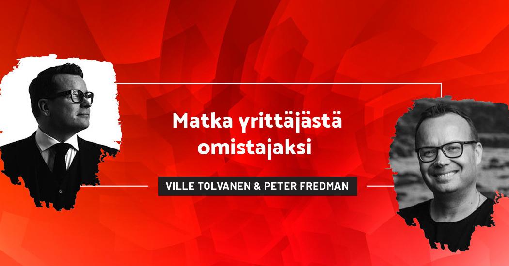 Matka yrittäjästä omistajaksi - Ville Tolvanen & Peter Fredman